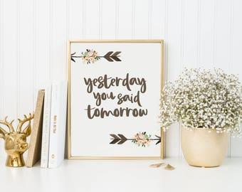 Yesterday You Said Tomorrow Print-Tribal Arrows Print-Floral Arrows Print-Inspirational Print-Yesterday-Printable Wall Art-Instant Download