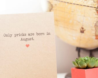Only pricks are born in August card, Naughty card, funny greetings card, birthday card for boyfriend, card for girlfriend, funny  fiance