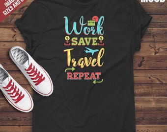 Work Save Travel Repeat T-Shirt - Perfect Tee-Shirt for funny backpacker, funny traveler, trip lover, funny hiker and funny camper.