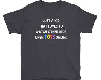 Just a Kid That Loves to Watch Other Kids Open Toys Online Youtube Funny Childrens Youth Boys Girls Internet Eggs T Shirt