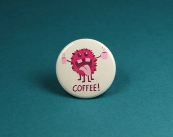 Coffee Button Pin or Magnet, Coffee Fridge Magnet, Coffee Pins, Coffee Lovers, Gift for coffee lovers, I love coffee, Coffee Monster