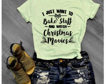 I Just Want To Bake Stuff And Watch Christmas Movies Tee