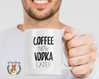 Coffee Now Vodka Later Mug   Funny Coffee Mug   Ceramic Coffee Mug   Quote Mug   Vodka Mug   Vodka lover   CM-170