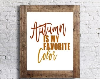 Autumn in my Favorite Color - My Favorite Things- Autumn - 11x14 - Fall Home Decor Poster - Thanksgiving Fall Decor