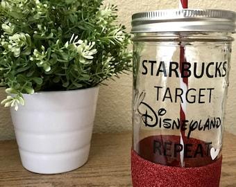 Starbucks, Target , Disneyland, Repeat Mason Jar Tumbler