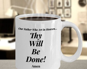Christian Gift Mug - Our Father Who Art In Heaven...Thy Will Be Done!...Amen - Ceramic 11oz Cup - For Graduatoin - Birthday - Christmas, Etc
