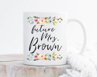 Future Mrs Mug,Custom Mrs Mug,Mrs. Mug,Personalized Mrs Mug,Engagement Gift,Bridal Party Gift,Gift For Bride,Future Wife Mug,Custom Gifts
