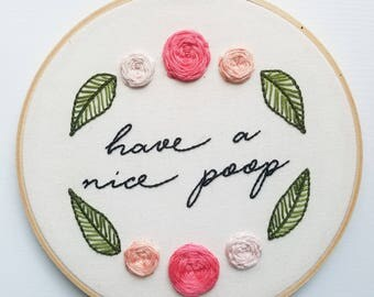"7"" Have A Nice Poop hand embroidered hoop art"