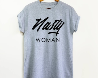 Nasty Woman - Feminist Shirt, Feminism Shirt, Equal Rights Shirt, Equality Shirt, Girl Power, Down With the Patriarchy, Social Justice Shirt