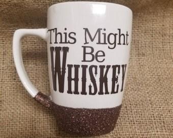 This Might Be Whiskey Glitter Dipped Mug