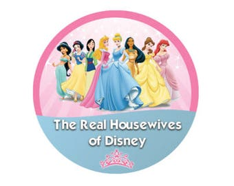 The Real Housewives of Disney Button - Disney Princess Button - Theme Park Button - Princess Pin - Celebration Button