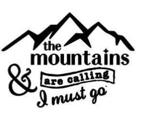 Vinyl decal: The mountains are calling & I must go