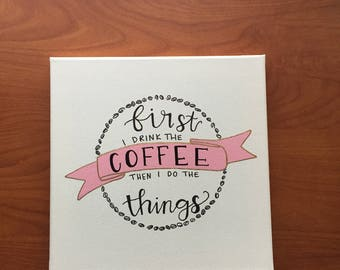 First I drink the Coffee then I do the things // sorority crafts // big little crafts // coffee art // gifts for her // canvas
