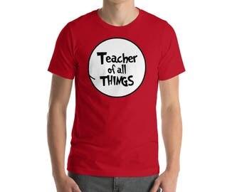 Teacher Of All Things T-Shirt - Dr. Seuss Shirt - Read Across America Shirt -Teacher Gift - Teacher Tee - Teacher Appreciation