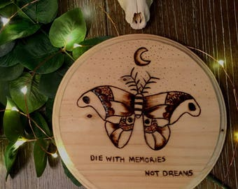 Wood burned moth, moon, with quote die with memories not dreams, pyrography wall art