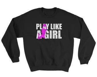 Play Like A Girl Basketball Sweatshirt - Basketball Gift, Basketball Mom Shirt, Basketball Shirt for Sisters, Teen Girl Basketball