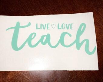 Live Love Teach Decal