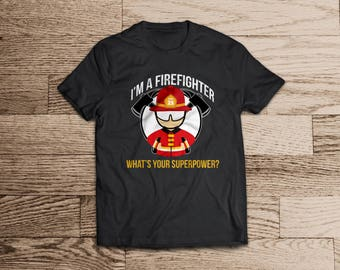 I'm A Firefighter What's Your Superpower? T-shirt- Firefighter T-shirt-Fireman Gift- Superpower Fireman- Fireman- Funny Fireman Tee-Fireman