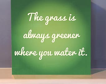 The Grass is Always Greener Wooden Wall Art.  Positive inspiration.  Inspirational gift.