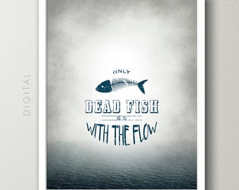 Inspirational Quote, Only Dead Fish Go with the Flow Printable, Distressed Typography Wall Art, Motivational Blue Grey Ocean Print, Download