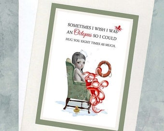 """Quote Greeting Card - """"Sometimes I Wish I Was An Octopus So I Could Hug You Eight Times As Much."""""""