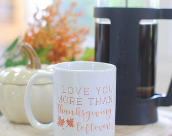 I Love You More Than Thanksgiving Leftovers Fall Thanksgiving Coffee Mug, gifts
