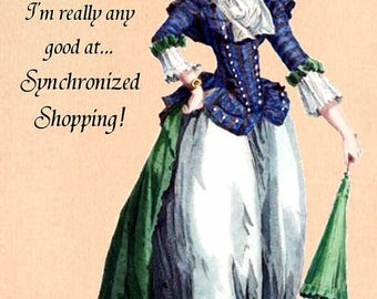There's Only One Sport that I'm Really Any Good At... Synchronized Shopping! Marie Antoinette Card. Funny Card. Funny Sayings. Funny Quotes.