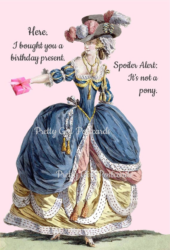 Marie Antoinette Card, HERE. I Bought You A Birthday Present Spoiler Alert, It's Not A Pony, Birthday Card, Present, Funny Postcard