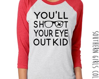 You'll Shoot Your Eye Out Kid Shirt - Christmas Raglan Tee - Holiday Design T-shirt - Funny Christmas Tee - Holiday Shirt