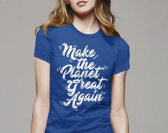 Make The Planet Great Again Shirt President Election T Shirt Never Trump