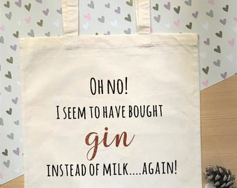 Bought gin instead of milk - Funny gin bag/ tote bag.  Reusable grocery shopping bag with funny gin quote