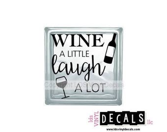 WINE A LITTLE laugh A LOT - Food and Drink Vinyl Lettering for Glass Blocks - Craft Decals