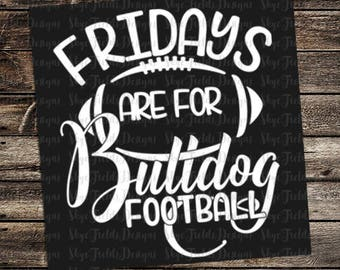 Fridays are for Bulldog Football (other teams avail upon request) SVG, JPG, PNG, Studio.3 File for Silhouette, Cameo, Cricut, Pawprint