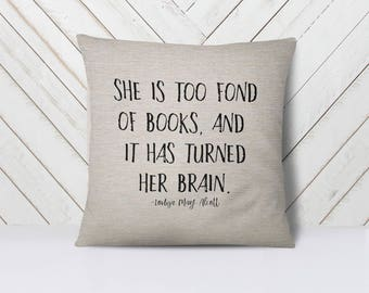 Louisa May Alcott - She is too fond of books and it has turned her brain - 18x18inch pillow cover - machine washable - MADE TO ORDER