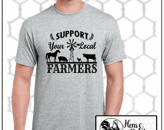 Support Your Local FARMERS T-shirt / Cattle Farmer / Rancher Shirt / Chicken Farmer T-Shirt / Pig Farmer / Local Grown/ Farming (G2000)#1333