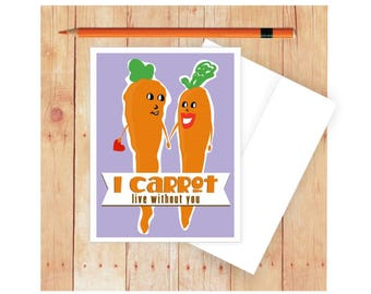 I Carrot Live Without You Card, Anniversary Card, Romantic, Valentine's Day, Vegetables, Vegetarian, Punny Pun, Food Love, Engagement