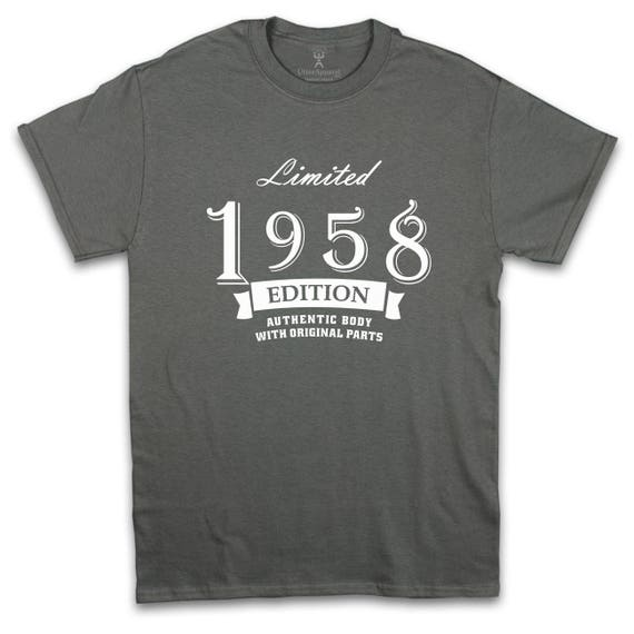 Limited 1958 Edition crew neck t shirt 60th birthday gift man son father grandfather brother uncle size S-2XL authentic body original parts