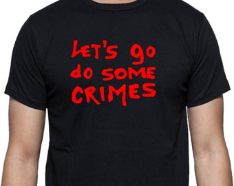 Let's Go Do Some Crimes T-shirt - Cult Film, Punk, Repo Man, Various Colours