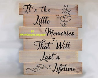 It's the Little Memories That Will Last a Life Time, Pallet Sign, Free USA Shipping