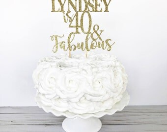40th Birthday Cake Topper With Name / 40 & Fabulous / Forty and Fabulous / Custom Name Cake Topper / Happy 40th / Customize Name or Age