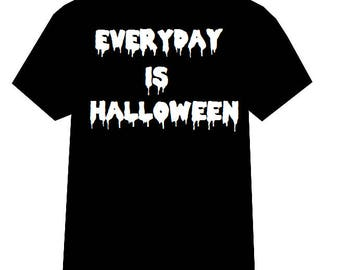 Everyday is Halloween shirt, Everyday is Halloween, Halloween tshirt, Halloween, Horror, Horror shirt, Horror tshirt, Goth, Goth shirt