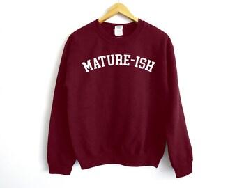 Mature-Ish Sweatshirt - Adulting Shirt - Funny Shirt - Funny Adult Shirt - Mom Shirt - Dad Shirt - Parenting Shirt - Adult Shirt - Mature
