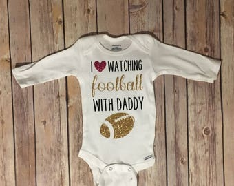 I Love Watching Football With Daddy Onesie/Bodysuit/Tee/T-Shirt