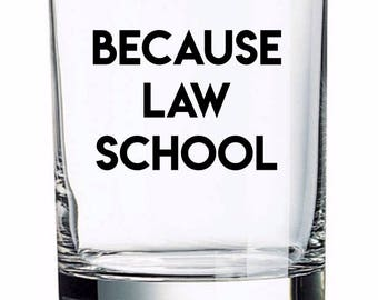 Lawyer Whiskey Glass, Lawyer Gift, Because Law School Whiskey Glass, Law School Gift, Lawyer Decor, Lawyer Mug, Lawyer Glass, Law School