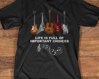Guitar T-Shirt Gift: Life Is Full Of Important Choices