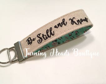 Be Still and Know Monogrammed Key Fob  / Personalized Key chain /  Wristlet ScriptureFabric Keychain
