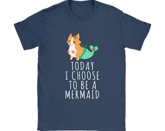 Today I choose to be a mermaid T-shirt, Corgi Dog lovers Tshirt, Corgi Tee Shirts, Dog lover gift apparel shirt