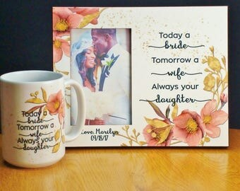 Parent Wedding Gift Set from Daughter Today a Bride - Always your Daughter Personalized Photo Frame and Matching Coffee Mug