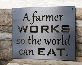 Metal Farm Sign -- A Farmer Works so the World Can Eat, Metal Inspirational Sign, Farming Sign, Farmhouse Decor, Farmhouse sign, family farm