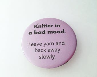 "1.50"" Pinback button ""Knitter in a bad mood. Leave yarn and back away slowly."""
